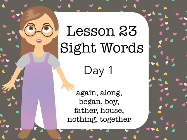 Lesson 23 Sight Words Day 1 by Jennifer