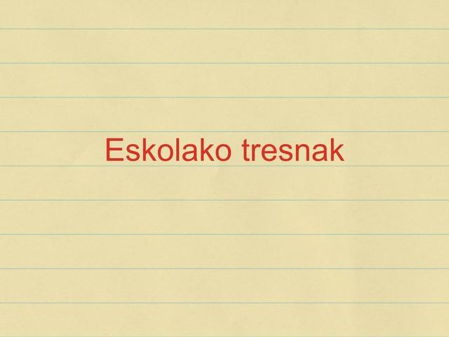 Eskolako Tresnak Izendatu by Maritxu Leizagoyen