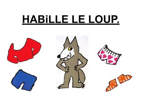 Habille Le Loup. by Valerie Escalpade