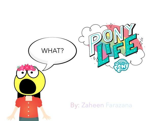 Pony Life...WHAT?  by Idah Rahman