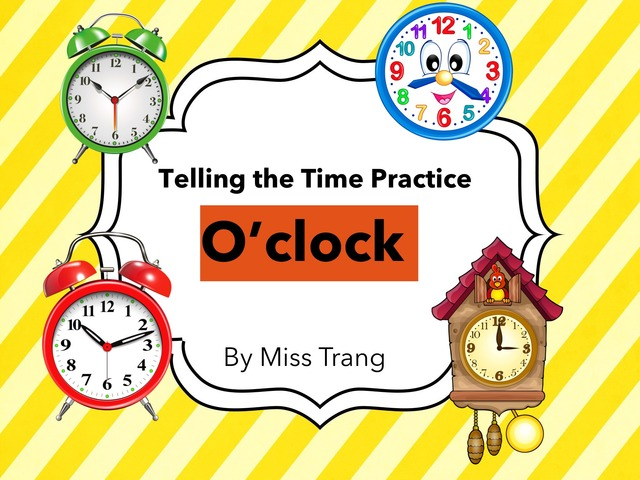O'clock - Telling The Time Practice by Trang Quỳnh