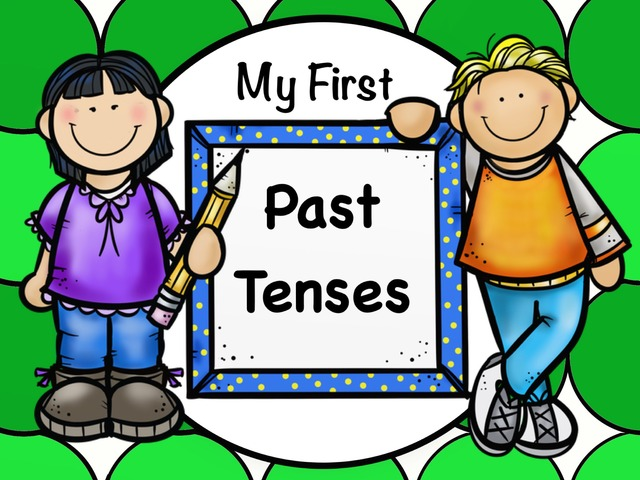 My First Past Tenses by Ellen Weber