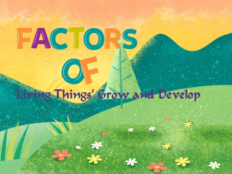 Factors of Living Things' Grow and Develop by Atik Dian Anggraeni
