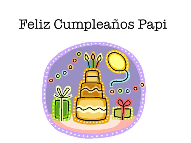 Feliz Cumple Papi by Alicia Romero
