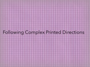 Following Complex Printed Directions by Gigi Lough