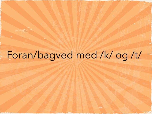 Foran/bagved med /k/ og /t/ by Mie Jørgensen