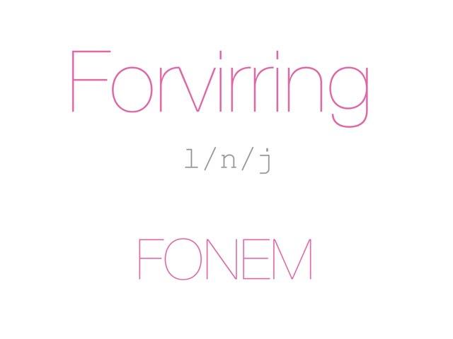 Forvirring /j n l/ FONEM - www.MinKusineMaria.dk by Min Kusine Maria