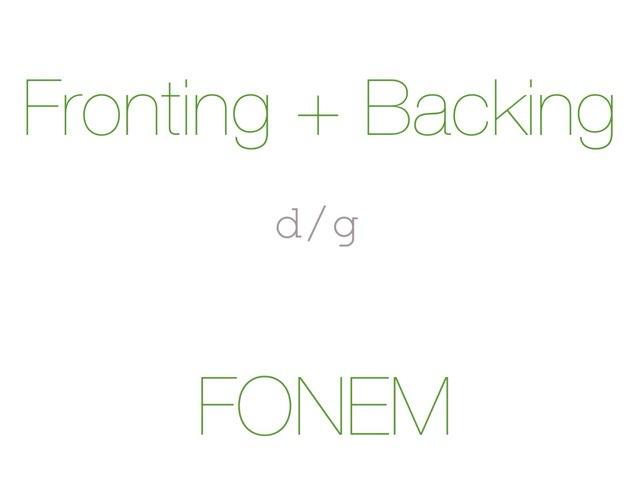 Fronting + Backing /d g/ FONEM - www.MinKusineMaria.dk by Min Kusine Maria