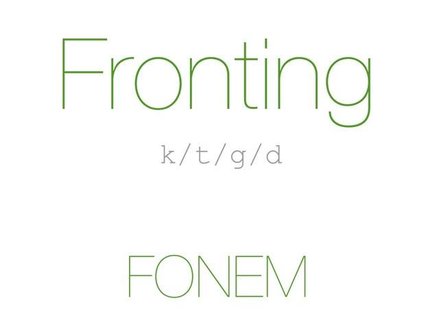 Fronting /k t g d/ FONEM - www.MinKusineMaria.dk by Min Kusine Maria