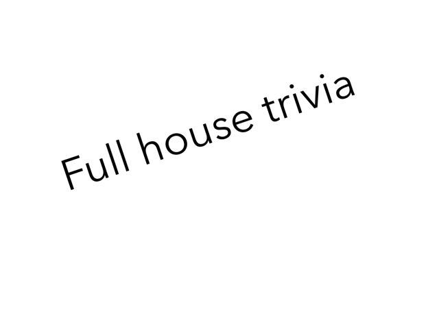 Full House Trivia  by Xavia smith