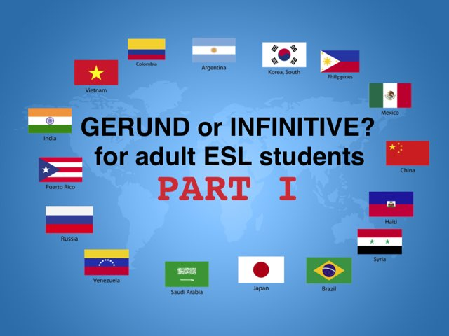 GERUND OR INFINITIVE FOR ADULT ESL Students PART I by Dave P.