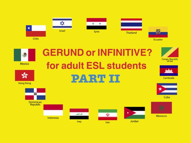 Gerund OR Infinitive for adult ESL STUDENTS PART II by Dave P.