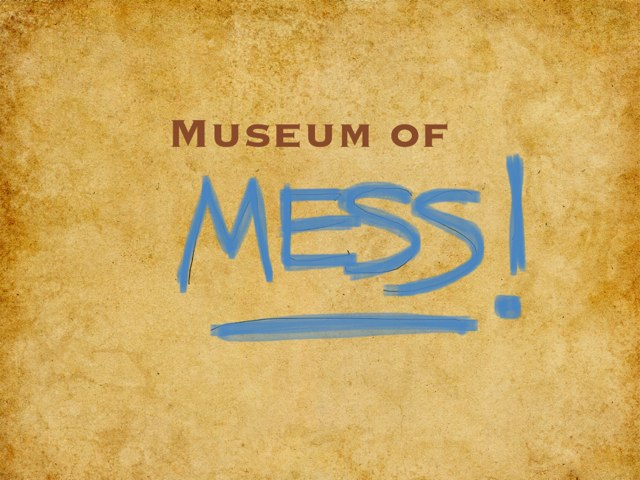 Museum of Mess! by Amanda Mehdiyoun