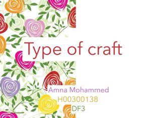 Type of craft  by Amna Mohammed
