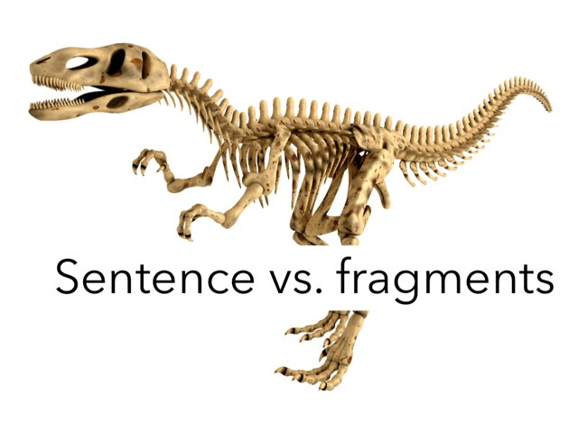 Sentence & fragments are so amazing. by Mrs.  Suanny