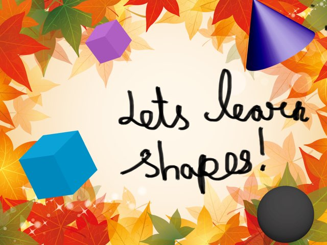 Ye ye ye I get to learn shapes for free free free! by Aaina mohapatra