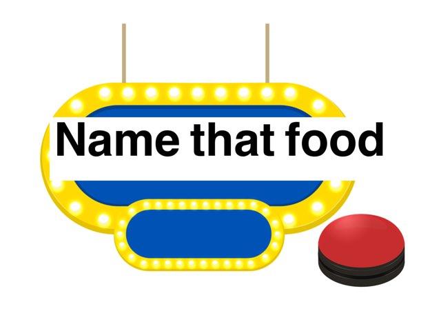 Name that food   by Marley Davis ward