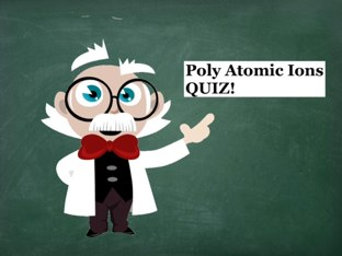 Poly Atomic Ions Quiz! by Doretta Agostine
