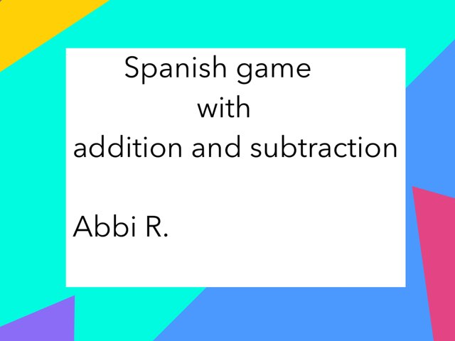 Spanish adding and subtracting by Abbi Rochester