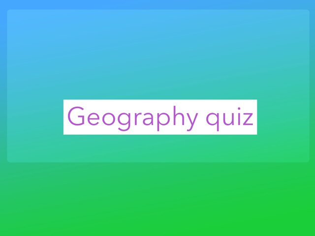 Geography quiz  by Caroline Blakely