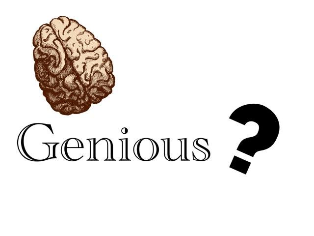 Genious? by Jessica Dilaurantis