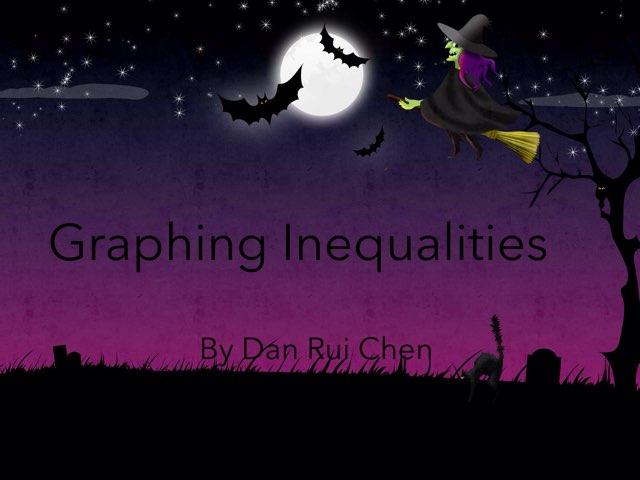 Graphing Inequalities  by Dan Rui Chen
