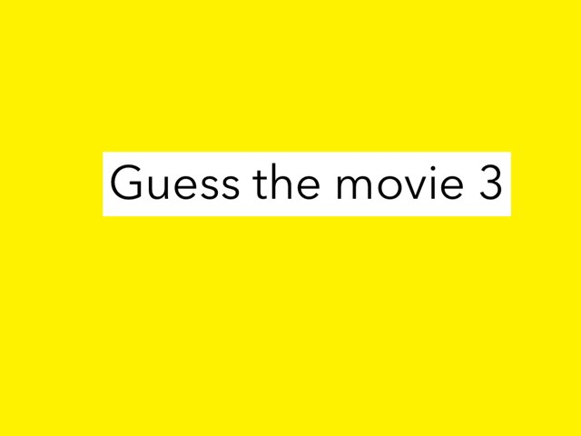 Guess The Movie 3 by mcpake family