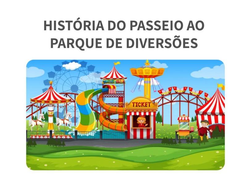 HISTÓRIA DO PASSEIO AO PARQUE DE DIVERSÕES by Tobrincando Ufrj