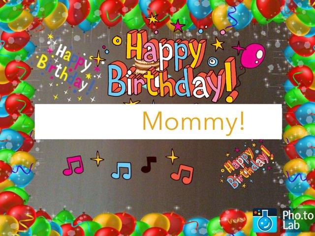 Happy Birthday Mommy! by Emma- Martino