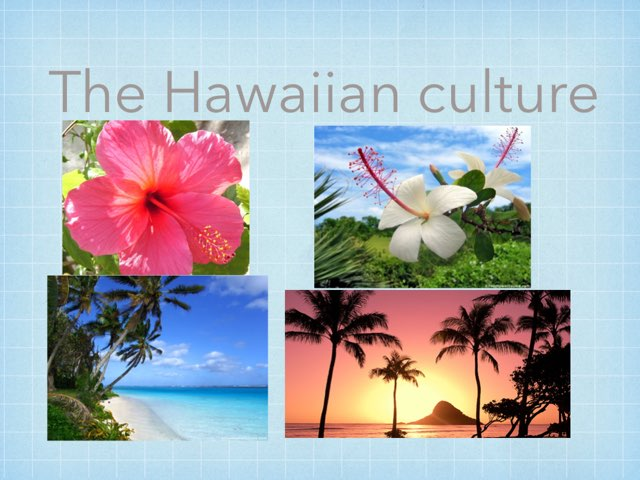 Hawaiian Culture  by Tanner Greene