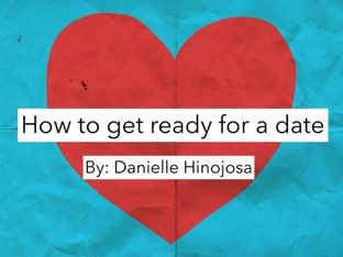 How To Get Ready For A Date  by Danielle Hinojosa
