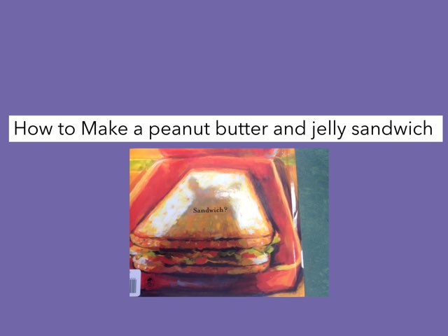 How To Make A Peanut Butter And Jelly Sandwich by Claudine Lavoie