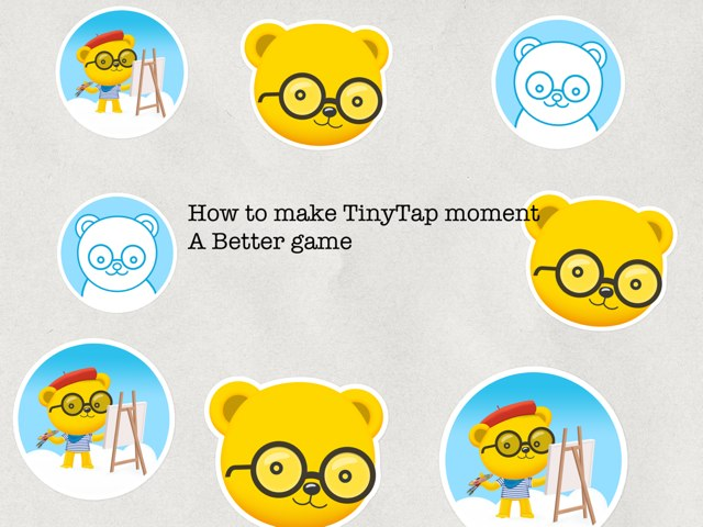 How To Make Tinytap Moment A Better Game by Emilie Melnyk