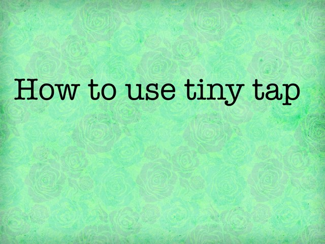 How To Use Tiny Tap by Reese Dolfman