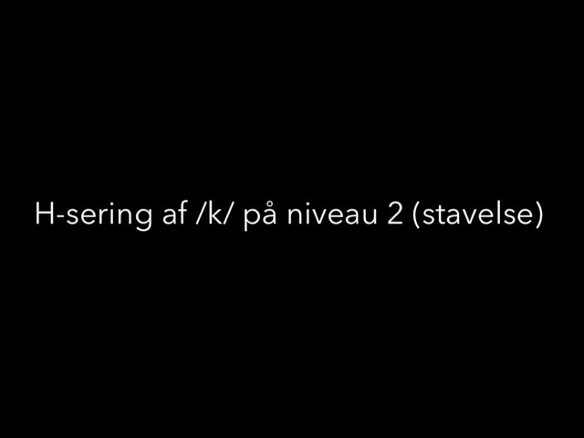 H-sering af /k/ niveau 2 (stavelse) by Mie Jørgensen