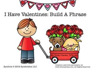 I Have Valentines: Make A Phrase by Vicki Clarke