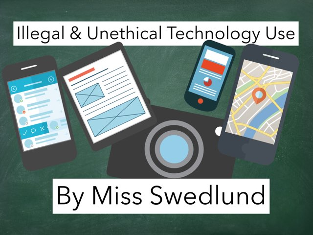 Illegal & Unethical Technology Usage by Stephanie Swedlund