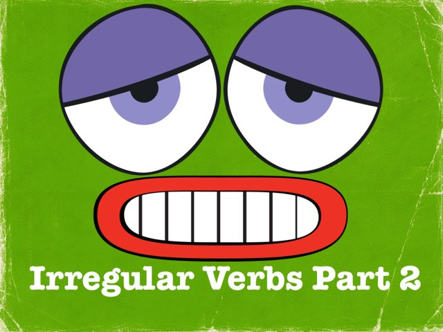 Irregular Verbs, Part 2 by Dave P.