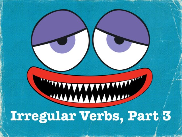 Irregular Verbs, Part 3 by Dave P.