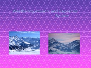 Jakes Erosion, Deposition, And Weathering by Team Detmar