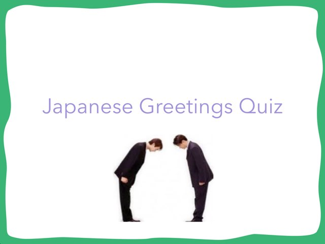 Japanese greeting quiz by Miss Han