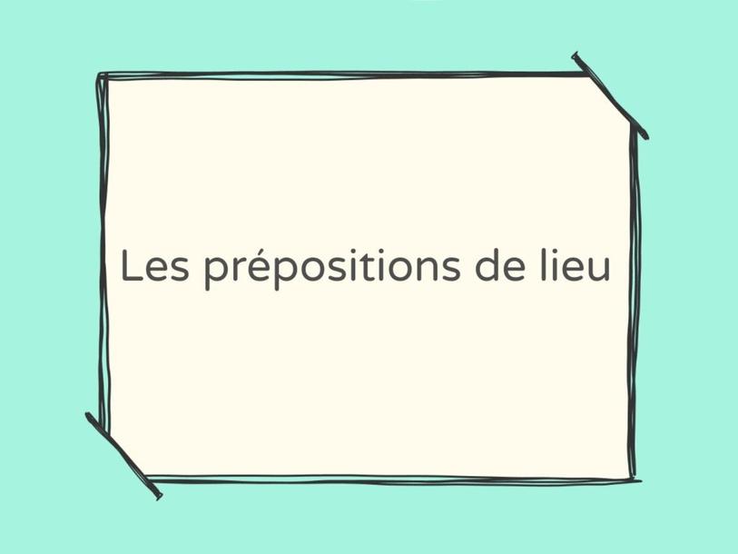 Les Prépositions de lieu by Fabienne Spencer