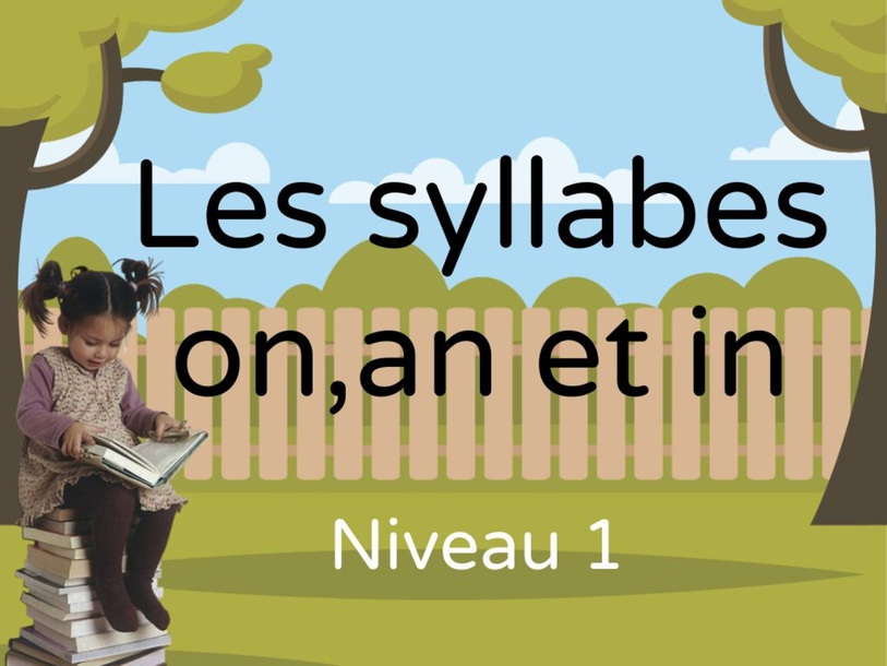 Les syllabes on, an et in (niveau 1) by nadeirdre Benmbarek
