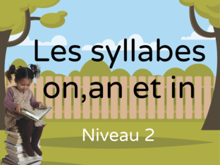 Les syllabes on, an et in (niveau 2) by nadeirdre Benmbarek