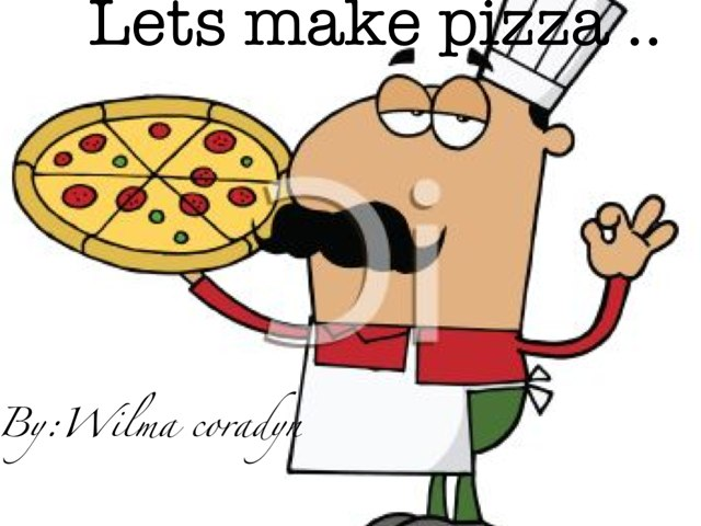 Lets Make. Pizza!!  by Anny Luz