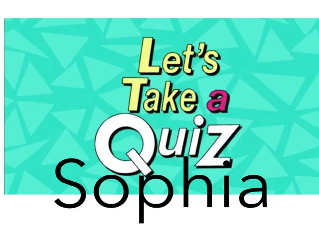 Let's Take A Quiz  by Sophia Hashemi
