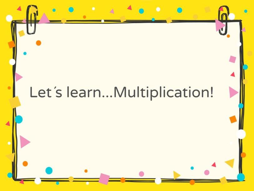Lets learn...Multiplication! by Julia MacKay