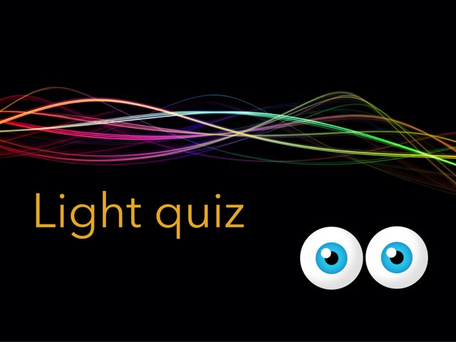 Light Quiz by Mrs Burbach