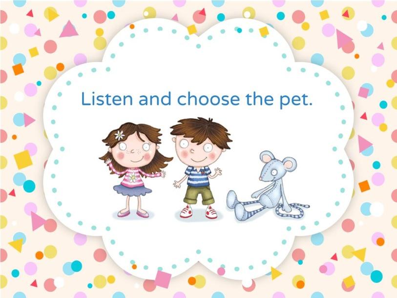 Listen and choose the pet. UNIT 4. by Rocio Montenegro