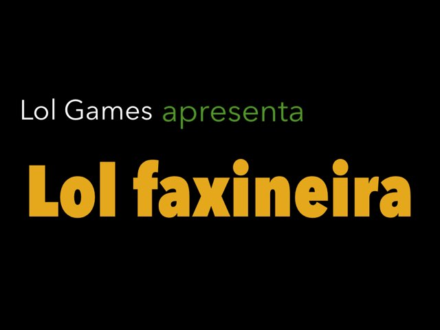 Lol Faxineira by Lol Games